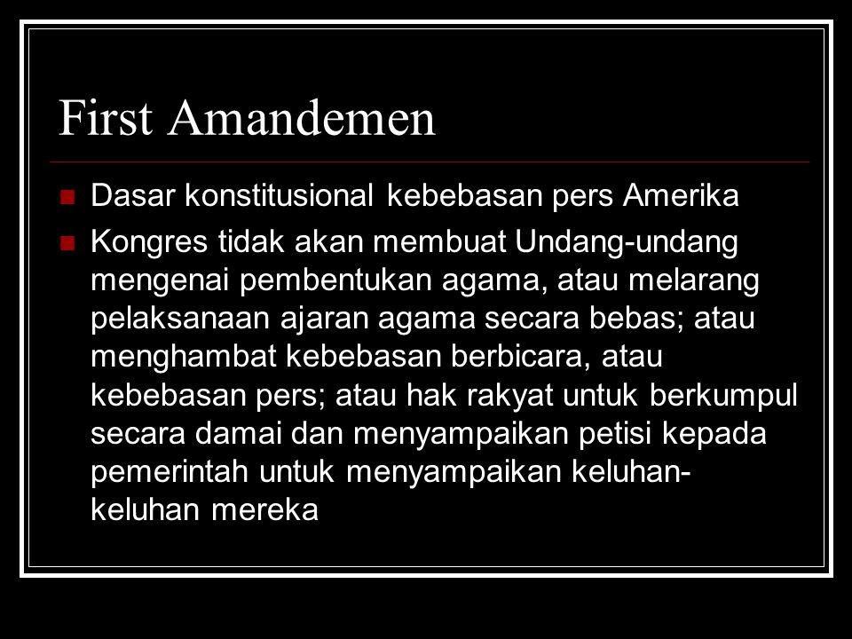 First Amandemen Dasar konstitusional kebebasan pers Amerika Kongres tidak akan membuat Undang-undang mengenai pembentukan agama, atau melarang pelaksa