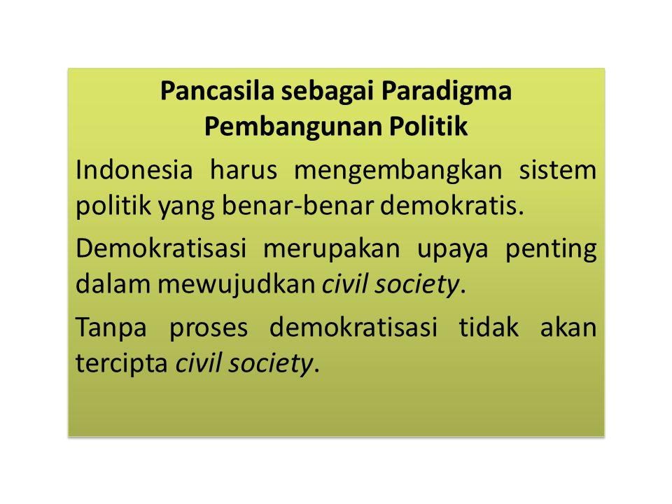 Pancasila sebagai Paradigma Pembangunan Politik Indonesia harus mengembangkan sistem politik yang benar-benar demokratis.