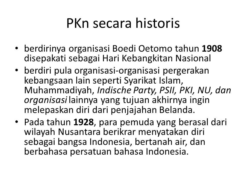 PKn secara historis berdirinya organisasi Boedi Oetomo tahun 1908 disepakati sebagai Hari Kebangkitan Nasional berdiri pula organisasi-organisasi perg