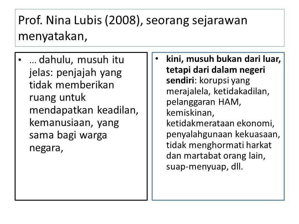 Prof. Nina Lubis (2008), seorang sejarawan menyatakan,... dahulu, musuh itu jelas: penjajah yang tidak memberikan ruang untuk mendapatkan keadilan, ke