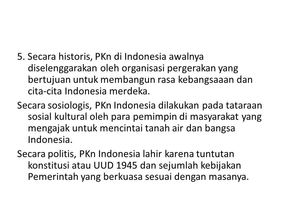 5. Secara historis, PKn di Indonesia awalnya diselenggarakan oleh organisasi pergerakan yang bertujuan untuk membangun rasa kebangsaaan dan cita-cita