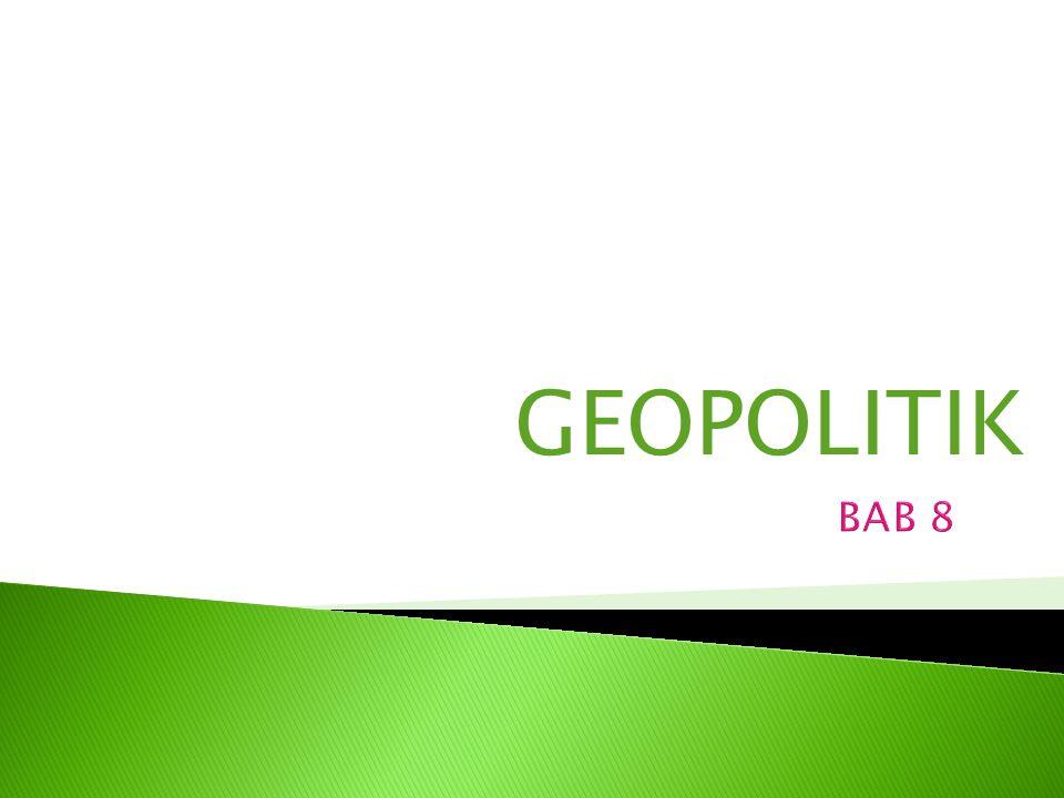  Geopolitik  Geo berarti bumi.