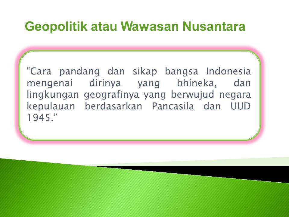 """Cara pandang dan sikap bangsa Indonesia mengenai dirinya yang bhineka, dan lingkungan geografinya yang berwujud negara kepulauan berdasarkan Pancasil"