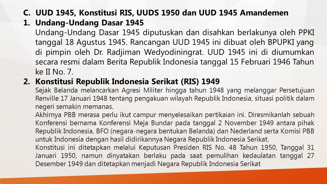 C.UUD 1945, Konstitusi RIS, UUDS 1950 dan UUD 1945 Amandemen 1.Undang-Undang Dasar 1945 Undang-Undang Dasar 1945 diputuskan dan disahkan berlakunya ol