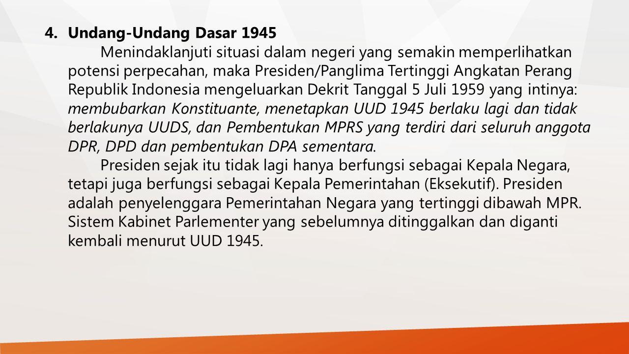 4.Undang-Undang Dasar 1945 Menindaklanjuti situasi dalam negeri yang semakin memperlihatkan potensi perpecahan, maka Presiden/Panglima Tertinggi Angka