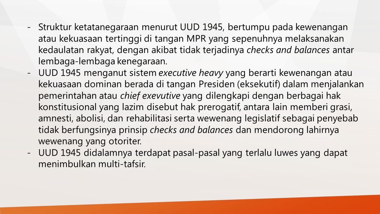 -Struktur ketatanegaraan menurut UUD 1945, bertumpu pada kewenangan atau kekuasaan tertinggi di tangan MPR yang sepenuhnya melaksanakan kedaulatan rak