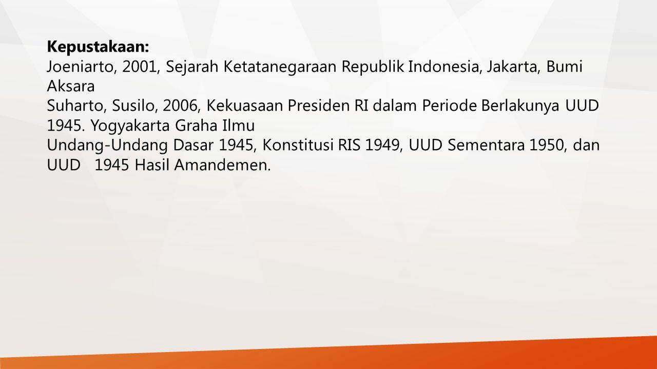 Kepustakaan: Joeniarto, 2001, Sejarah Ketatanegaraan Republik Indonesia, Jakarta, Bumi Aksara Suharto, Susilo, 2006, Kekuasaan Presiden RI dalam Perio