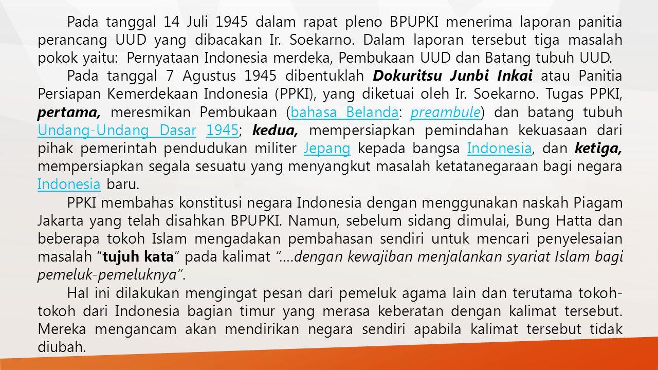 Pada tanggal 14 Juli 1945 dalam rapat pleno BPUPKI menerima laporan panitia perancang UUD yang dibacakan Ir. Soekarno. Dalam laporan tersebut tiga mas
