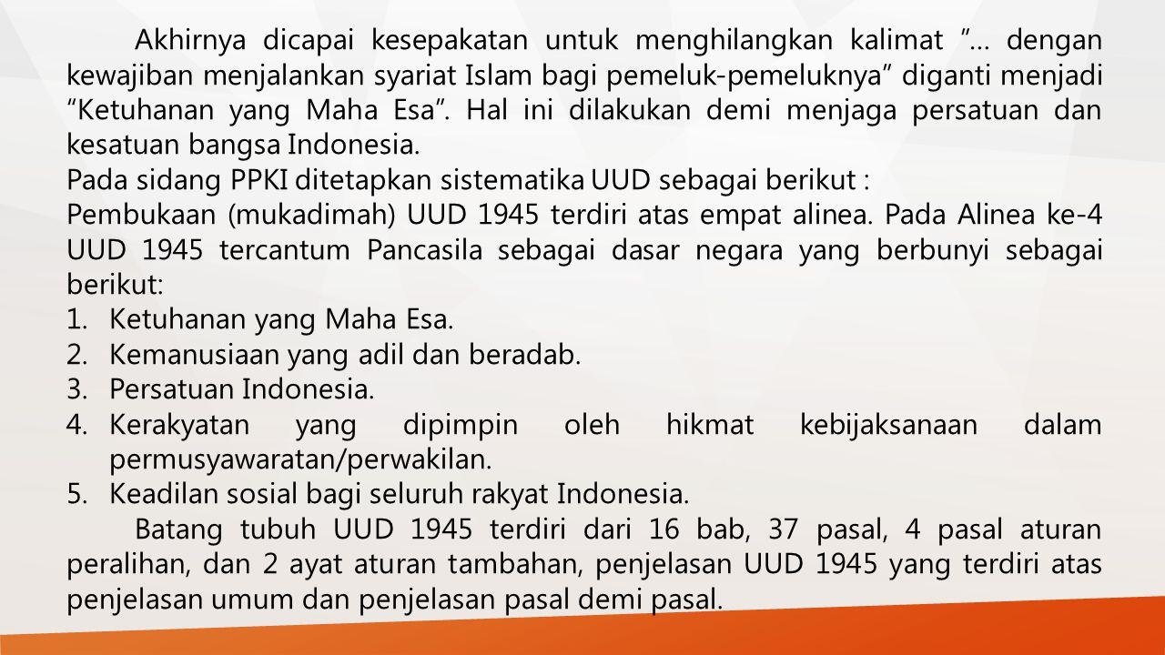 Susunan dan rumusan Pancasila yang terdapat dalam Pembukaan UUD 1945 merupakan perjanjian seluruh bangsa Indonesia.