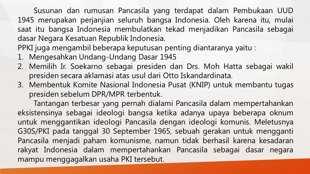 Susunan dan rumusan Pancasila yang terdapat dalam Pembukaan UUD 1945 merupakan perjanjian seluruh bangsa Indonesia. Oleh karena itu, mulai saat itu ba