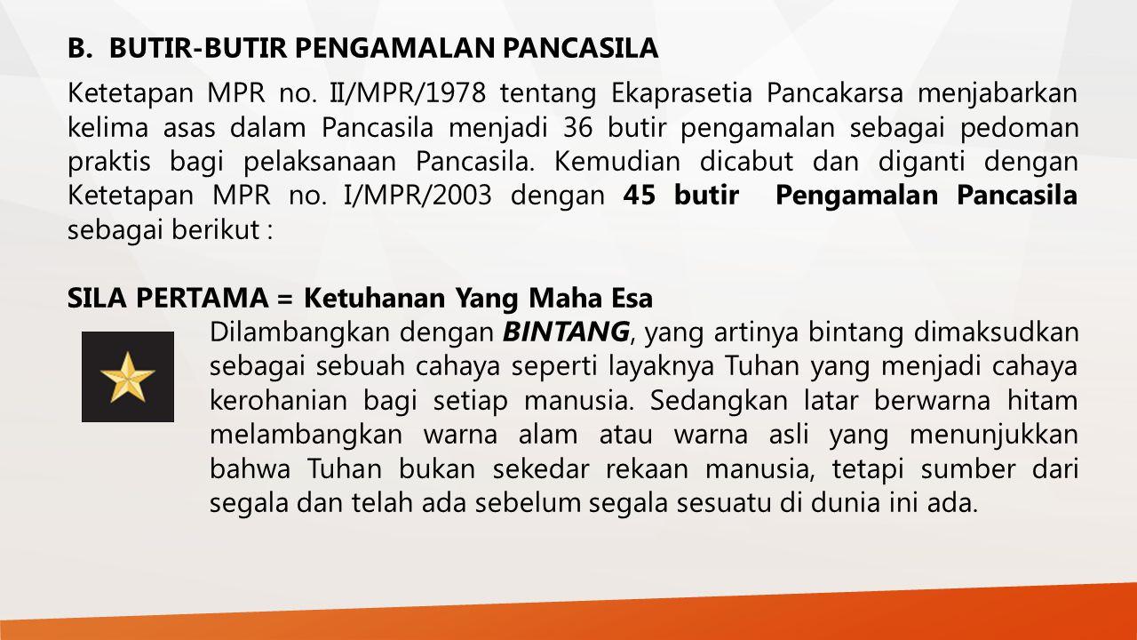 B.BUTIR-BUTIR PENGAMALAN PANCASILA Ketetapan MPR no. II/MPR/1978 tentang Ekaprasetia Pancakarsa menjabarkan kelima asas dalam Pancasila menjadi 36 but