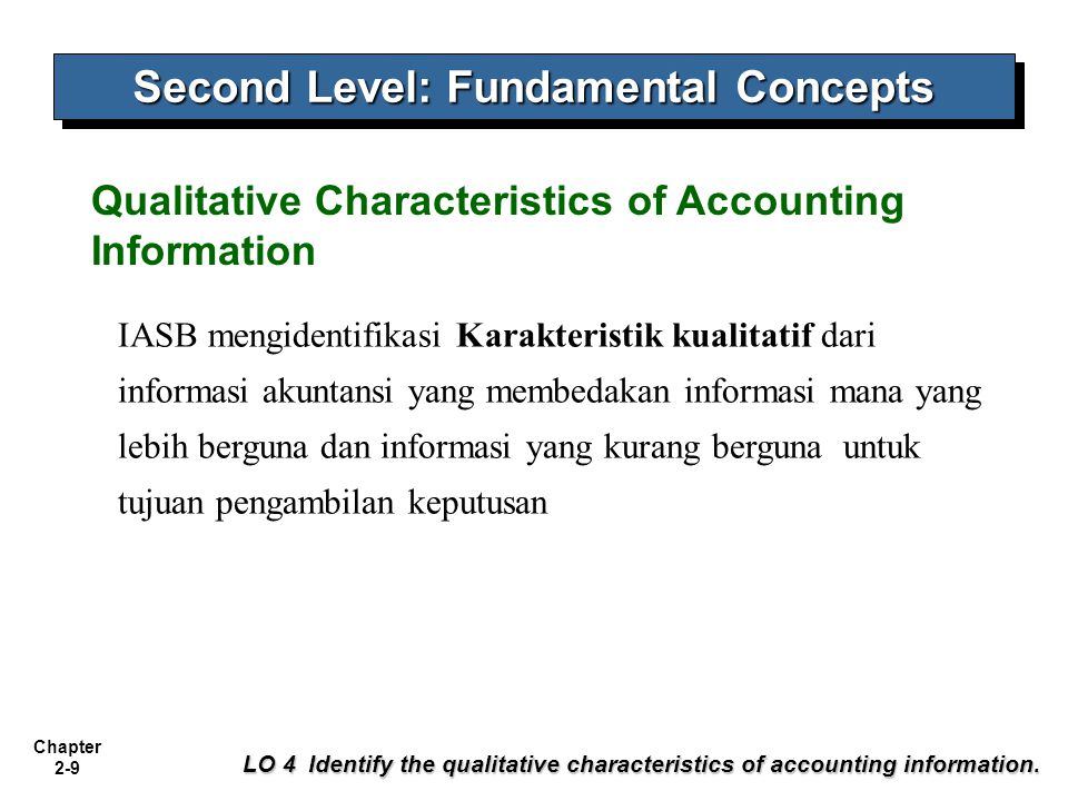 Chapter 2-9 IASB mengidentifikasi Karakteristik kualitatif dari informasi akuntansi yang membedakan informasi mana yang lebih berguna dan informasi ya