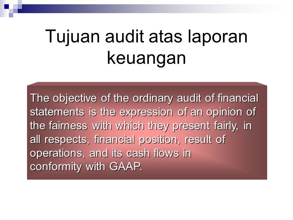 Tujuan audit atas laporan keuangan The objective of the ordinary audit of financial statements is the expression of an opinion of the fairness with wh