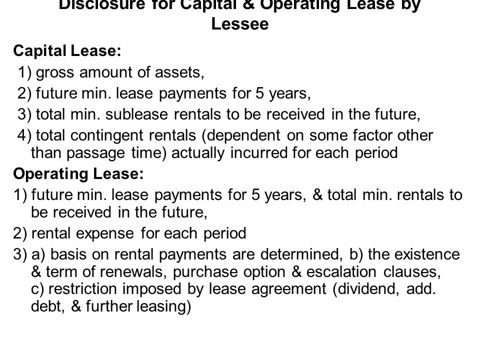 Disclosure for Capital & Operating Lease by Lessee Capital Lease: 1) gross amount of assets, 2) future min. lease payments for 5 years, 3) total min.