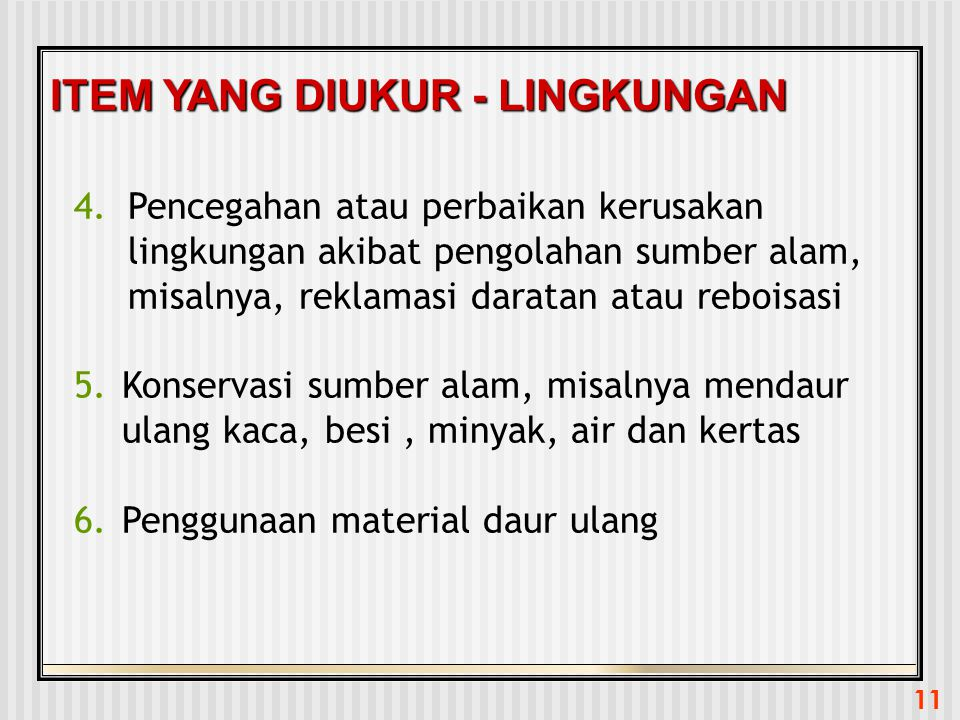 11 ITEM YANG DIUKUR - LINGKUNGAN 4.Pencegahan atau perbaikan kerusakan lingkungan akibat pengolahan sumber alam, misalnya, reklamasi daratan atau rebo