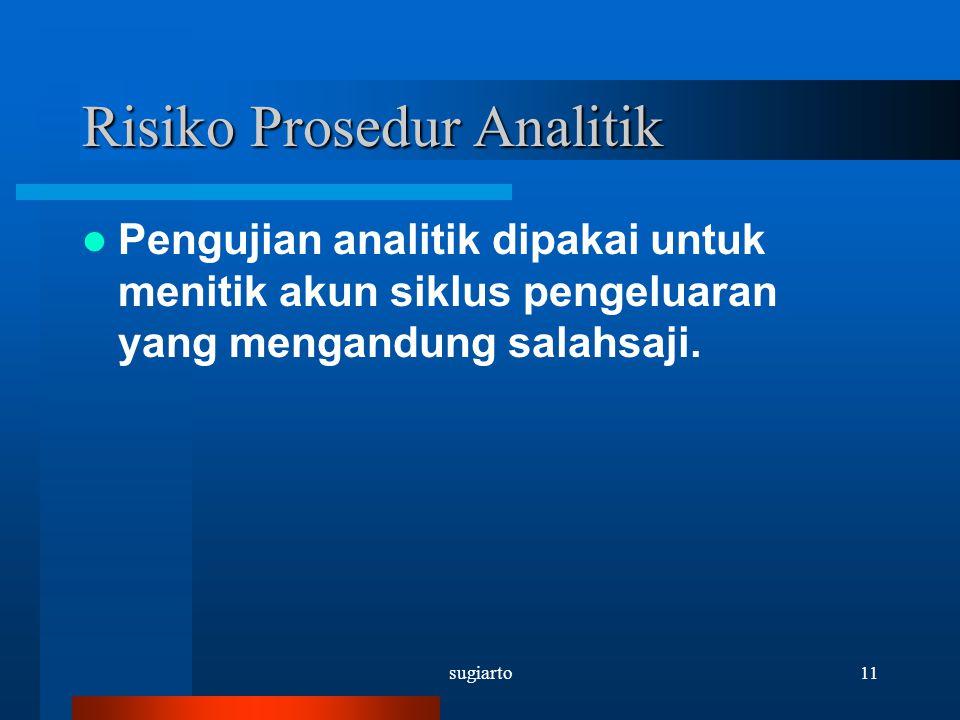 sugiarto11 Risiko Prosedur Analitik Pengujian analitik dipakai untuk menitik akun siklus pengeluaran yang mengandung salahsaji.