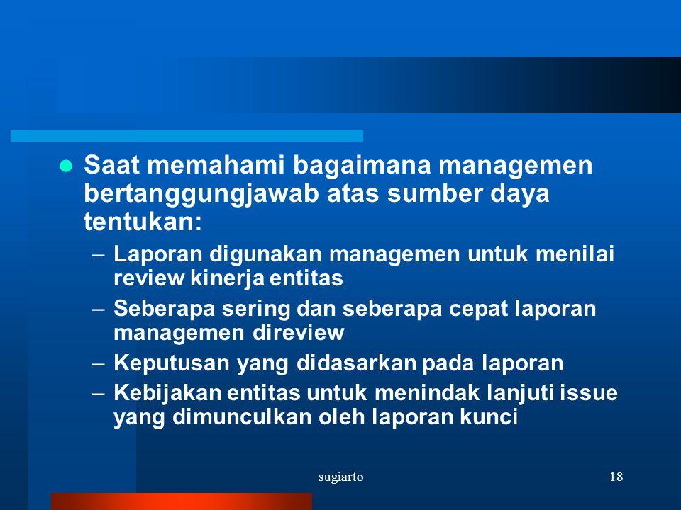 sugiarto18 Saat memahami bagaimana managemen bertanggungjawab atas sumber daya tentukan: –Laporan digunakan managemen untuk menilai review kinerja ent