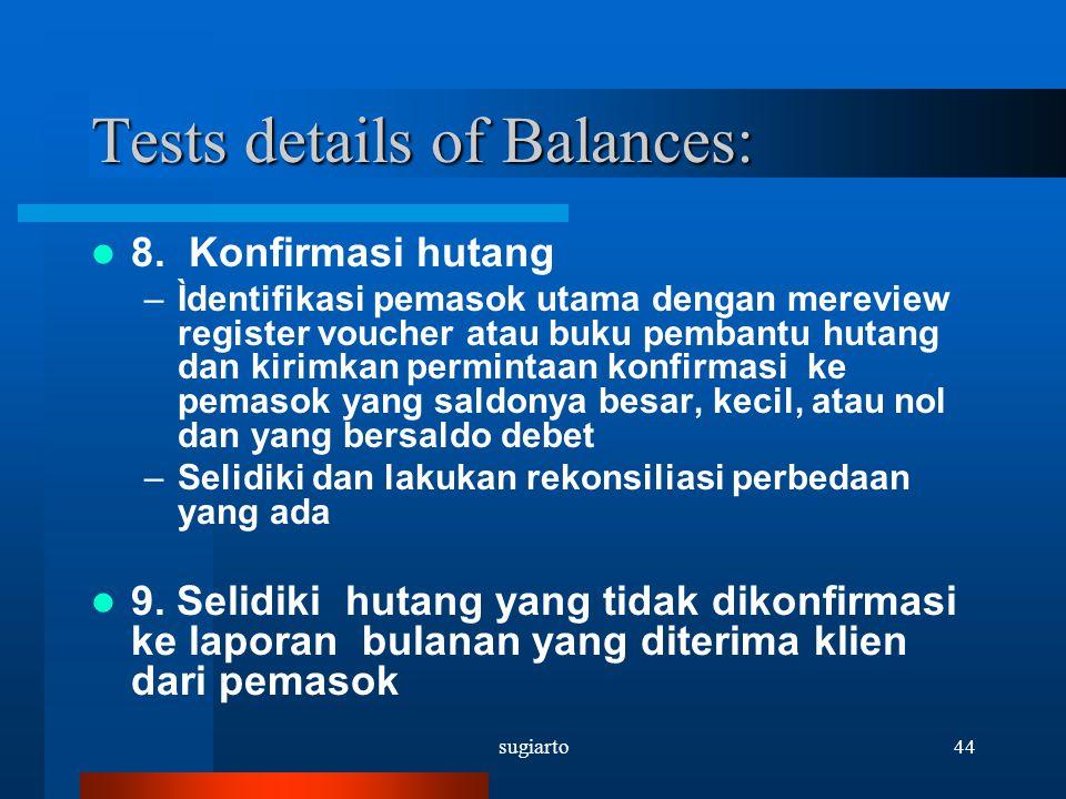 sugiarto44 Tests details of Balances: 8. Konfirmasi hutang –Ìdentifikasi pemasok utama dengan mereview register voucher atau buku pembantu hutang dan