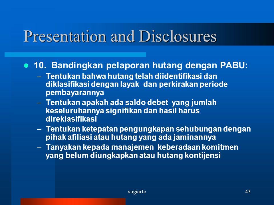 sugiarto45 Presentation and Disclosures 10. Bandingkan pelaporan hutang dengan PABU: –Tentukan bahwa hutang telah diidentifikasi dan diklasifikasi den
