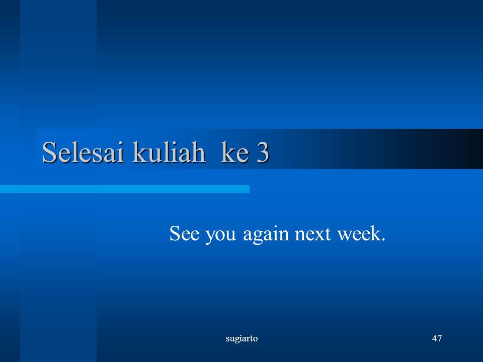 sugiarto47 Selesai kuliah ke 3 See you again next week.