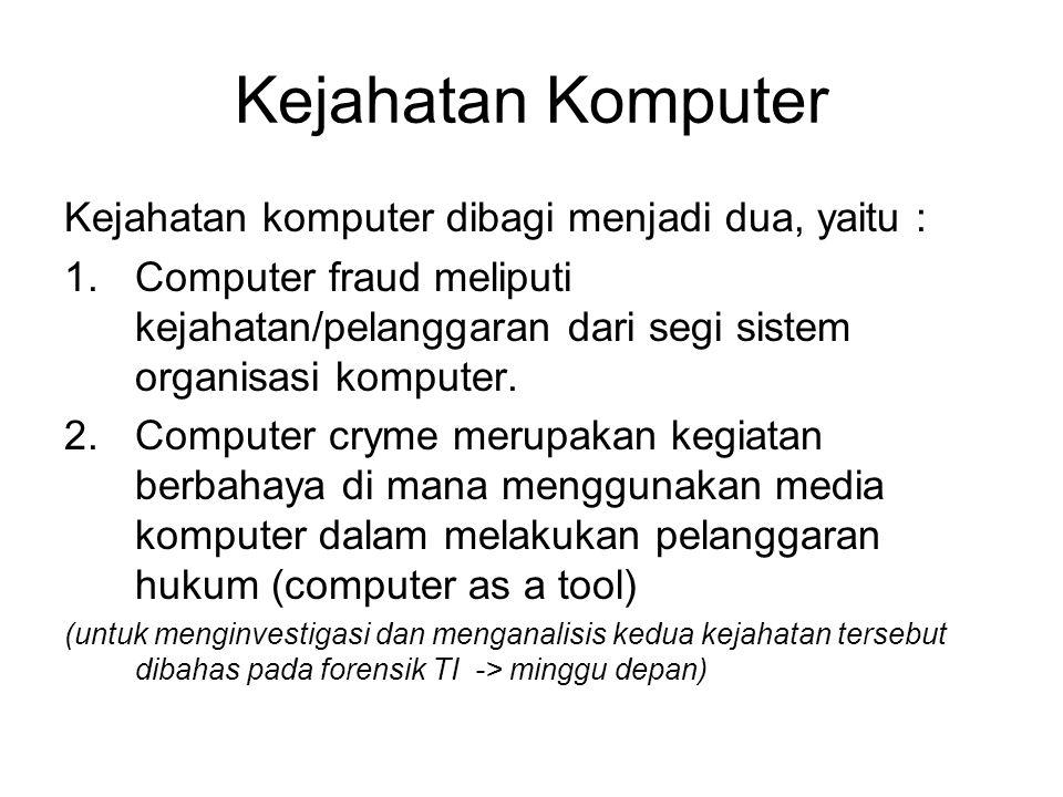 Kejahatan Komputer Kejahatan komputer dibagi menjadi dua, yaitu : 1.Computer fraud meliputi kejahatan/pelanggaran dari segi sistem organisasi komputer.