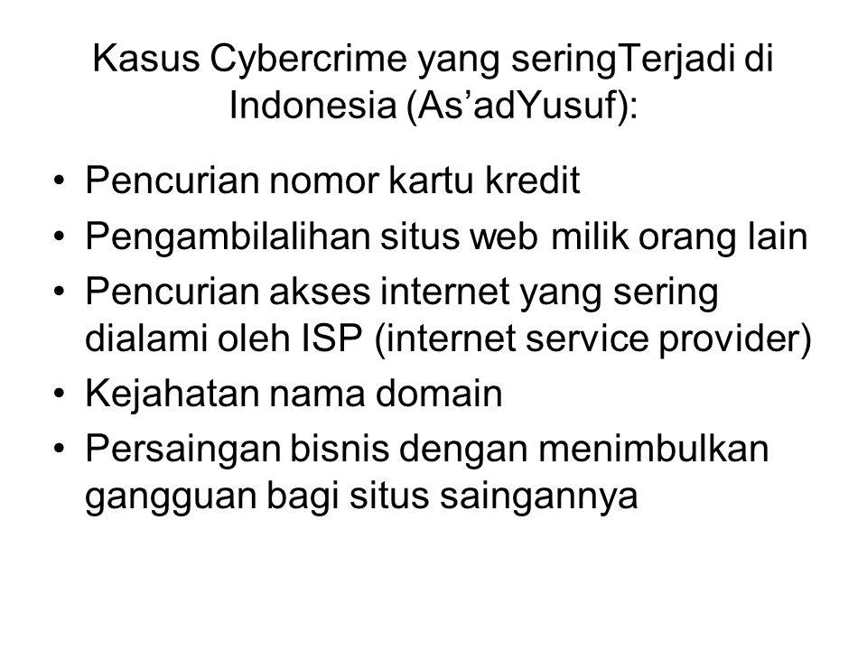 Kasus Cybercrime yang seringTerjadi di Indonesia (As'adYusuf): Pencurian nomor kartu kredit Pengambilalihan situs web milik orang lain Pencurian akses