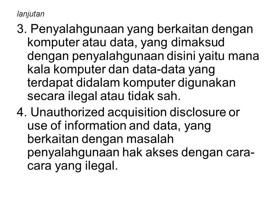 Kasus Cybercrime yang seringTerjadi di Indonesia (As'adYusuf): Pencurian nomor kartu kredit Pengambilalihan situs web milik orang lain Pencurian akses internet yang sering dialami oleh ISP (internet service provider) Kejahatan nama domain Persaingan bisnis dengan menimbulkan gangguan bagi situs saingannya