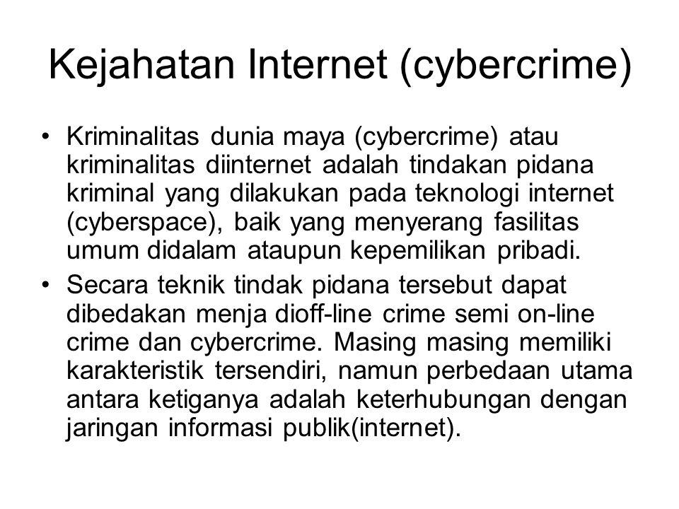 Kejahatan Internet (cybercrime) Kriminalitas dunia maya (cybercrime) atau kriminalitas diinternet adalah tindakan pidana kriminal yang dilakukan pada teknologi internet (cyberspace), baik yang menyerang fasilitas umum didalam ataupun kepemilikan pribadi.