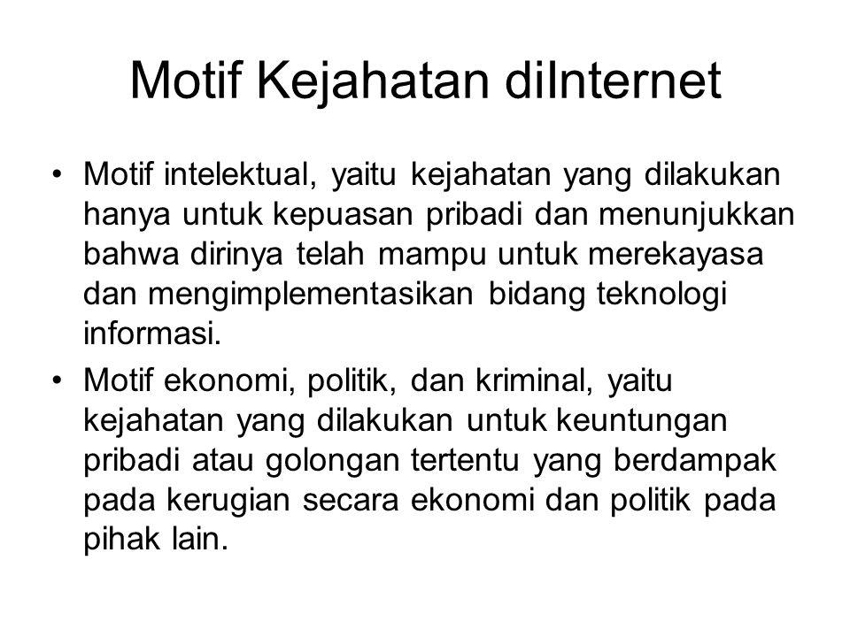 Motif Kejahatan diInternet Motif intelektual, yaitu kejahatan yang dilakukan hanya untuk kepuasan pribadi dan menunjukkan bahwa dirinya telah mampu untuk merekayasa dan mengimplementasikan bidang teknologi informasi.
