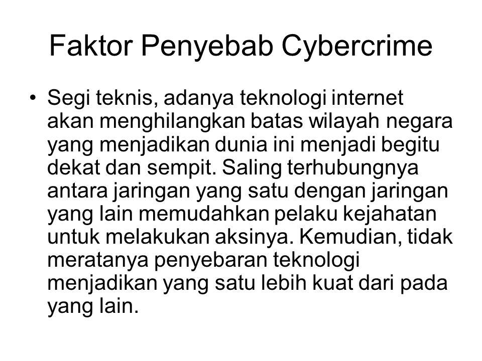 Faktor Penyebab Cybercrime Segi teknis, adanya teknologi internet akan menghilangkan batas wilayah negara yang menjadikan dunia ini menjadi begitu dek