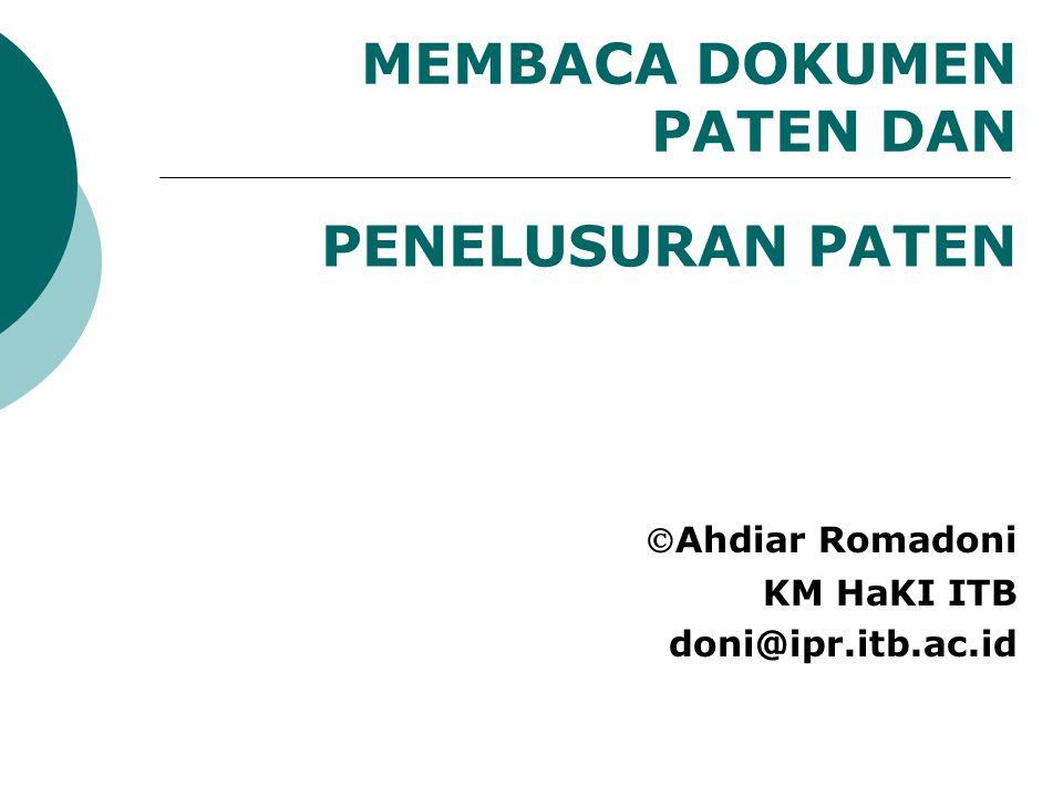 MEMBACA DOKUMEN PATEN DAN Ahdiar Romadoni KM HaKI ITB doni@ipr.itb.ac.id PENELUSURAN PATEN