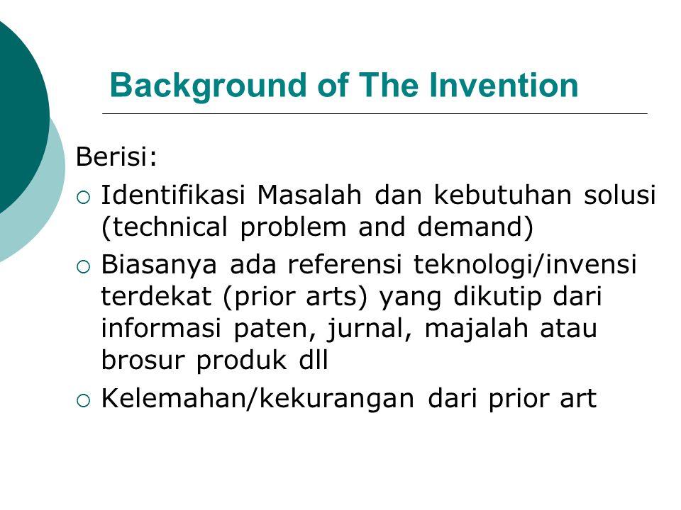 Background of The Invention Berisi:  Identifikasi Masalah dan kebutuhan solusi (technical problem and demand)  Biasanya ada referensi teknologi/inve