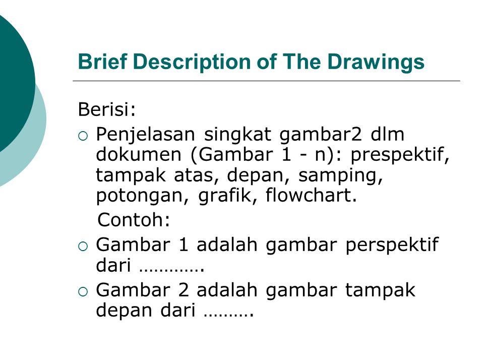 Brief Description of The Drawings Berisi:  Penjelasan singkat gambar2 dlm dokumen (Gambar 1 - n): prespektif, tampak atas, depan, samping, potongan,