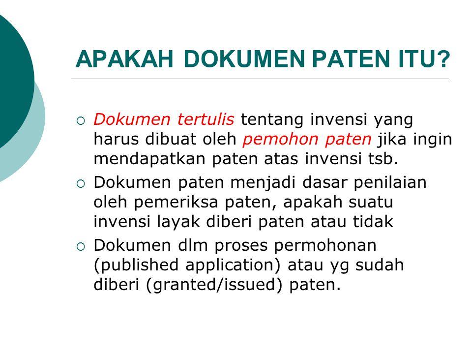 APAKAH DOKUMEN PATEN ITU?  Dokumen tertulis tentang invensi yang harus dibuat oleh pemohon paten jika ingin mendapatkan paten atas invensi tsb.  Dok
