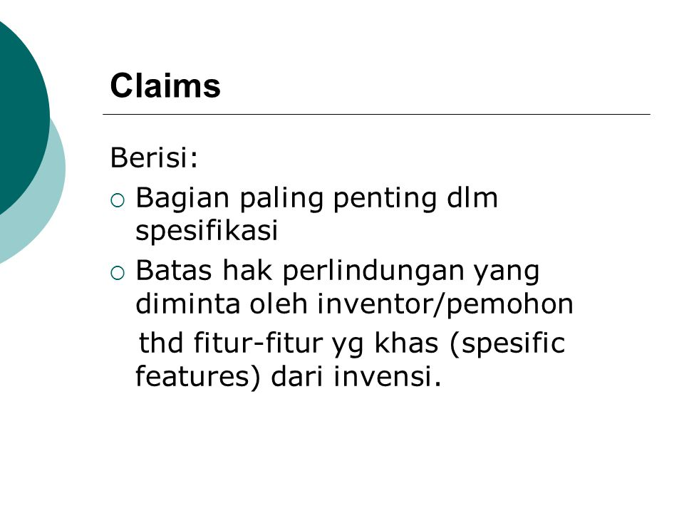 Claims Berisi:  Bagian paling penting dlm spesifikasi  Batas hak perlindungan yang diminta oleh inventor/pemohon thd fitur-fitur yg khas (spesific features) dari invensi.