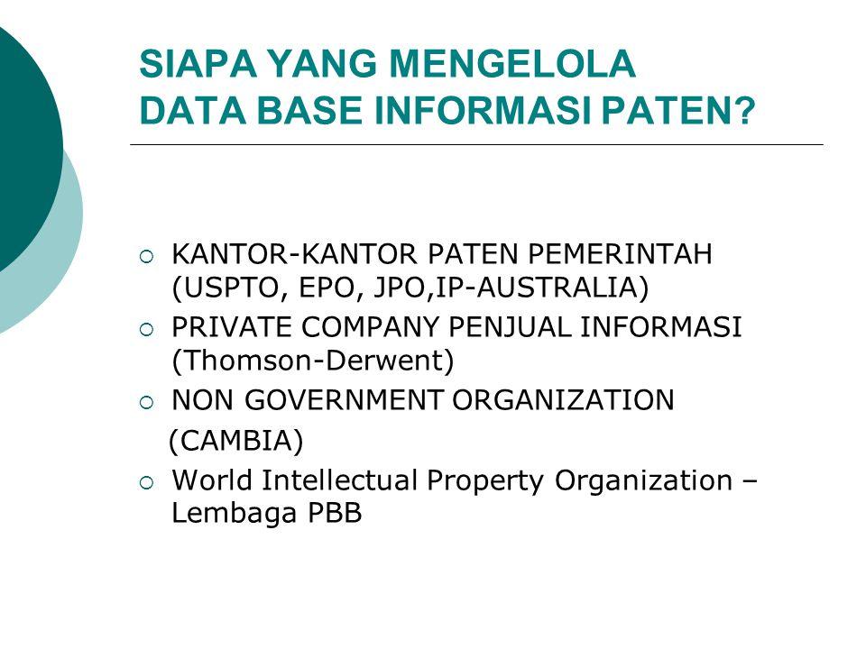 SIAPA YANG MENGELOLA DATA BASE INFORMASI PATEN?  KANTOR-KANTOR PATEN PEMERINTAH (USPTO, EPO, JPO,IP-AUSTRALIA)  PRIVATE COMPANY PENJUAL INFORMASI (T