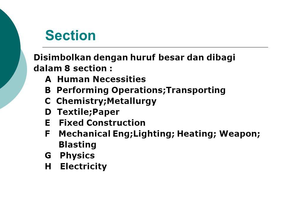 Section Disimbolkan dengan huruf besar dan dibagi dalam 8 section : A Human Necessities B Performing Operations;Transporting C Chemistry;Metallurgy D
