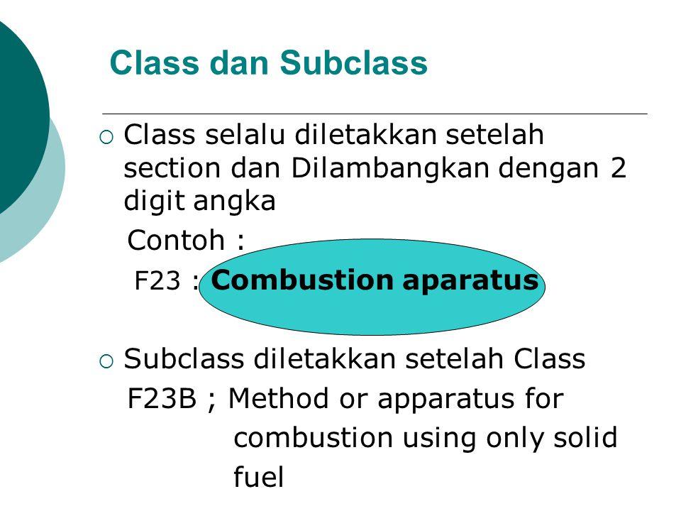 Class dan Subclass  Class selalu diletakkan setelah section dan Dilambangkan dengan 2 digit angka Contoh : F23 : Combustion aparatus  Subclass diletakkan setelah Class F23B ; Method or apparatus for combustion using only solid fuel