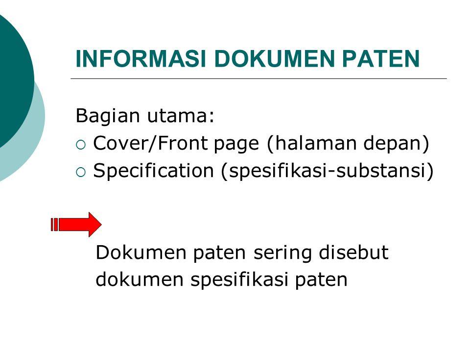 INFORMASI DOKUMEN PATEN Bagian utama:  Cover/Front page (halaman depan)  Specification (spesifikasi-substansi) Dokumen paten sering disebut dokumen spesifikasi paten