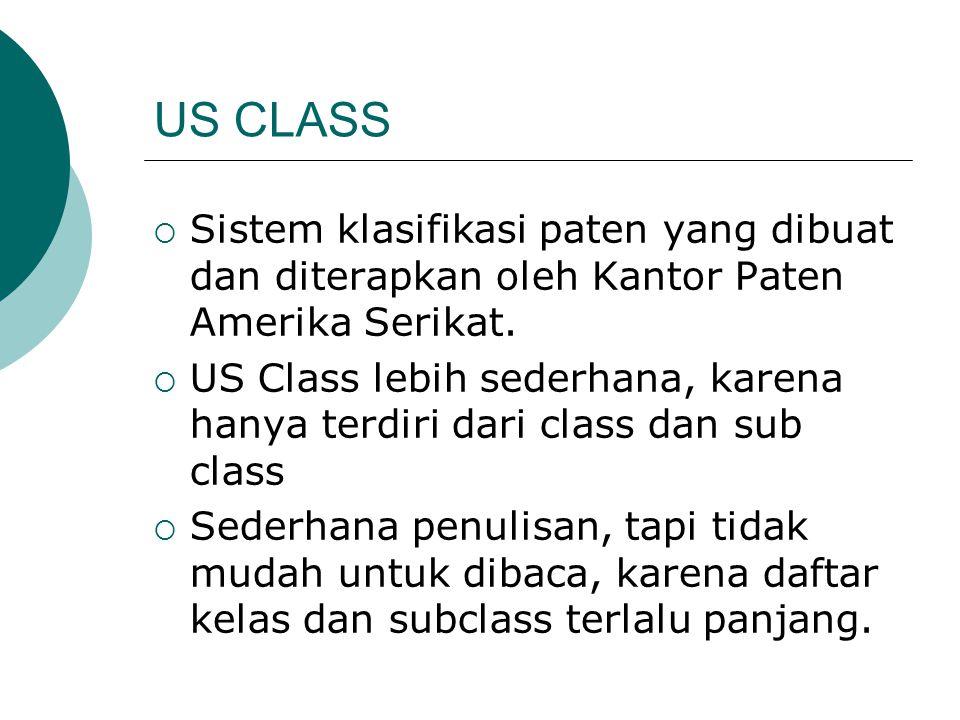 US CLASS  Sistem klasifikasi paten yang dibuat dan diterapkan oleh Kantor Paten Amerika Serikat.  US Class lebih sederhana, karena hanya terdiri dar