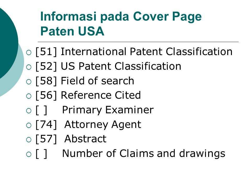 Informasi pada Cover Page Paten USA  [51] International Patent Classification  [52] US Patent Classification  [58] Field of search  [56] Reference Cited  [ ] Primary Examiner  [74] Attorney Agent  [57] Abstract  [ ] Number of Claims and drawings