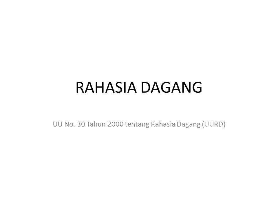 RAHASIA DAGANG UU No. 30 Tahun 2000 tentang Rahasia Dagang (UURD)
