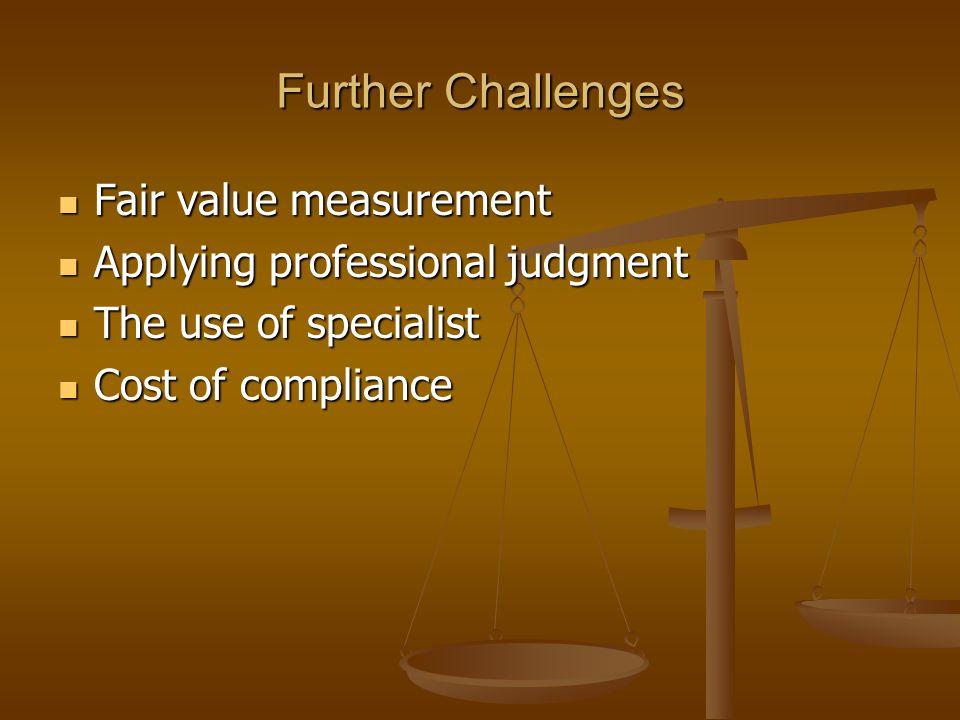 Further Challenges Fair value measurement Fair value measurement Applying professional judgment Applying professional judgment The use of specialist T