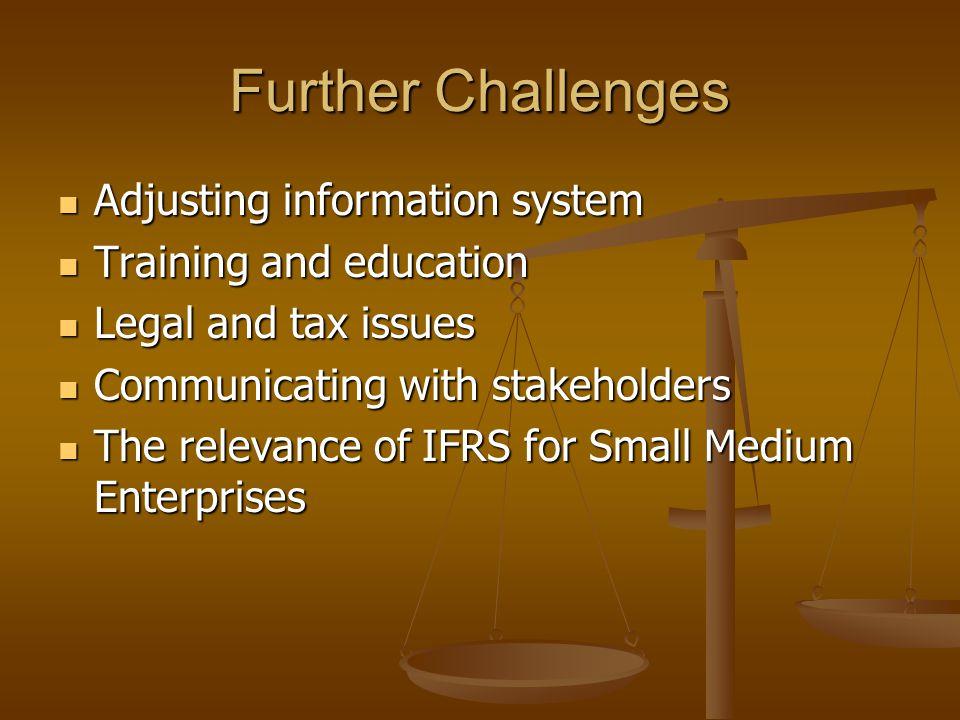 Further Challenges Adjusting information system Adjusting information system Training and education Training and education Legal and tax issues Legal
