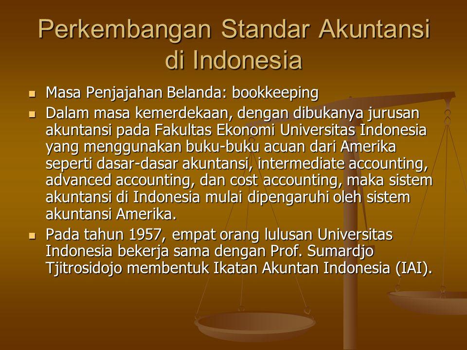 Perkembangan Standar Akuntansi di Indonesia Masa Penjajahan Belanda: bookkeeping Masa Penjajahan Belanda: bookkeeping Dalam masa kemerdekaan, dengan d
