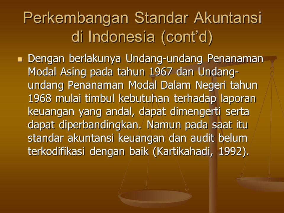 Perkembangan Standar Akuntansi di Indonesia (cont'd) Dengan berlakunya Undang-undang Penanaman Modal Asing pada tahun 1967 dan Undang- undang Penanama