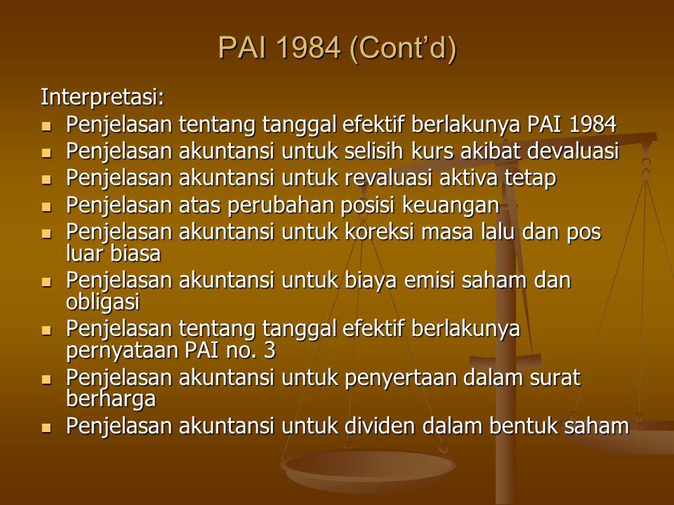 PAI 1984 (Cont'd) Interpretasi: Penjelasan tentang tanggal efektif berlakunya PAI 1984 Penjelasan tentang tanggal efektif berlakunya PAI 1984 Penjelas