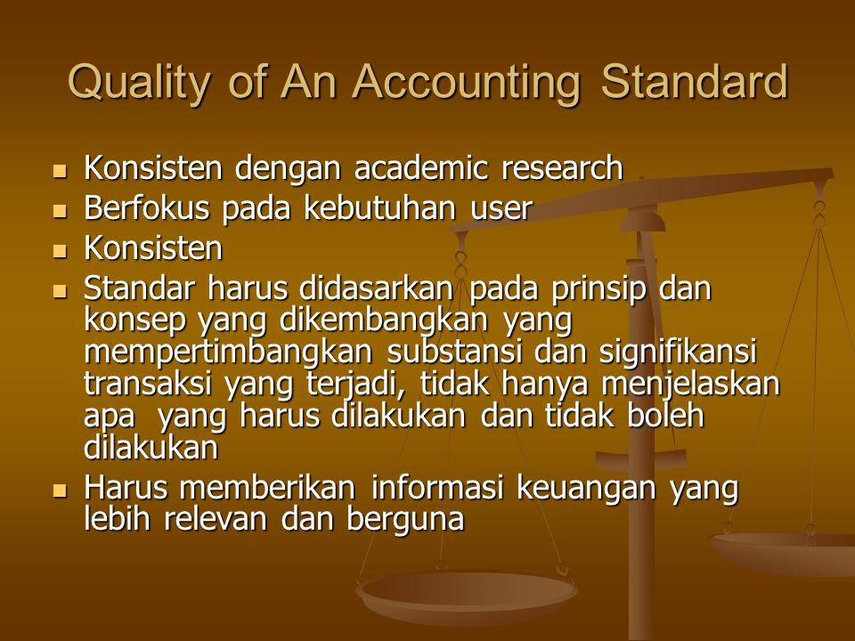 Quality of An Accounting Standard Konsisten dengan academic research Konsisten dengan academic research Berfokus pada kebutuhan user Berfokus pada keb