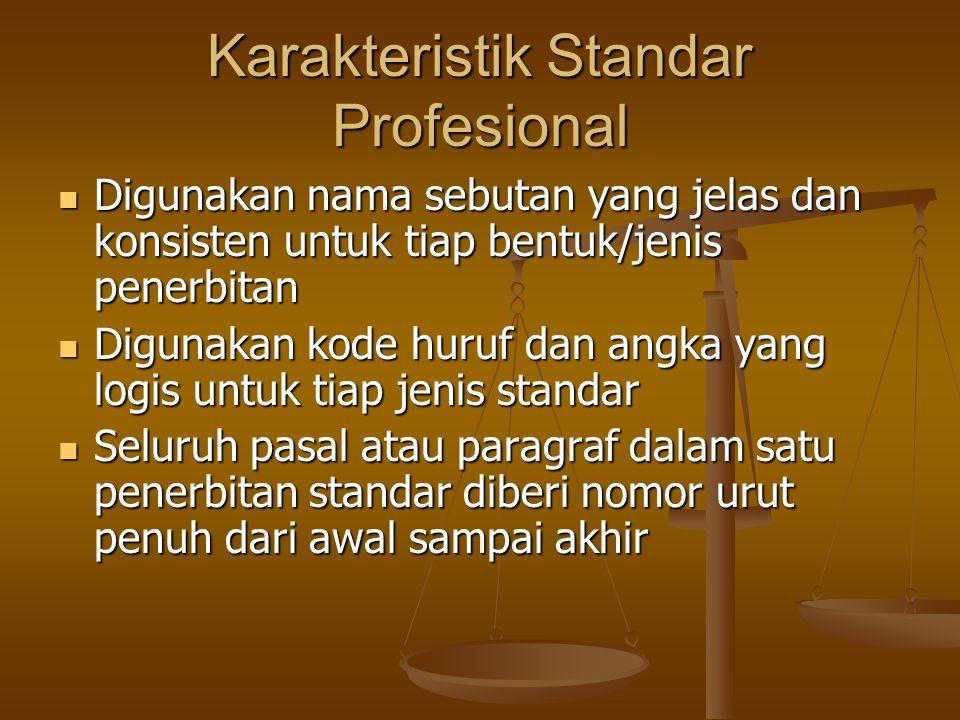 Karakteristik Standar Profesional Digunakan nama sebutan yang jelas dan konsisten untuk tiap bentuk/jenis penerbitan Digunakan nama sebutan yang jelas