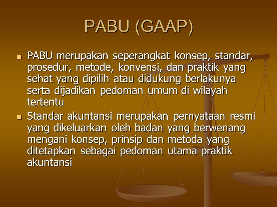 PABU (GAAP) PABU merupakan seperangkat konsep, standar, prosedur, metode, konvensi, dan praktik yang sehat yang dipilih atau didukung berlakunya serta